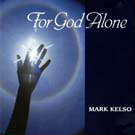 For God Alone by Mark Kelso