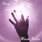 From The Stillness by Mark Kelso